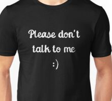 Please don't talk to me :) Unisex T-Shirt