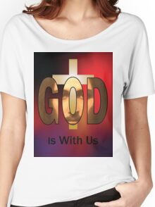 God Is With Us Women's Relaxed Fit T-Shirt