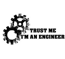 ¨trust me i'm an engineer¨  Photographic Print