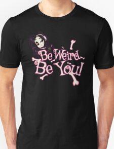 Be Weird, Be You Unisex T-Shirt