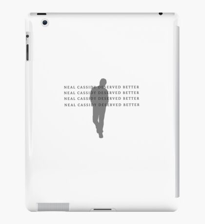 Neal Cassidy Deserved Better iPad Case/Skin