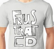 FRUSTRATED - Tee Unisex T-Shirt