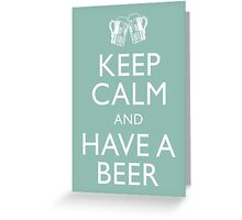keep calm and have a beer Greeting Card