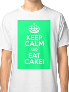 keep calm and eat cake Classic T-Shirt