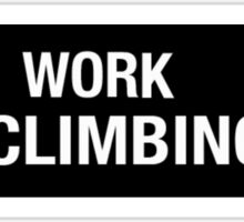 F*CK WORK GO CLIMBING Sticker