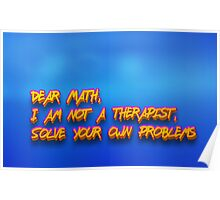 Dear Math, I am not a therapist, Solve your own problems  Poster