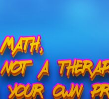 Dear Math, I am not a therapist, Solve your own problems  Sticker