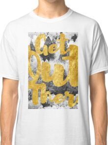 Get Our There #redbubble #buyart #fashion #home Classic T-Shirt