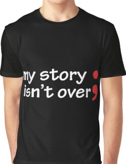 Semicolon; My Story Isn't Over Graphic T-Shirt