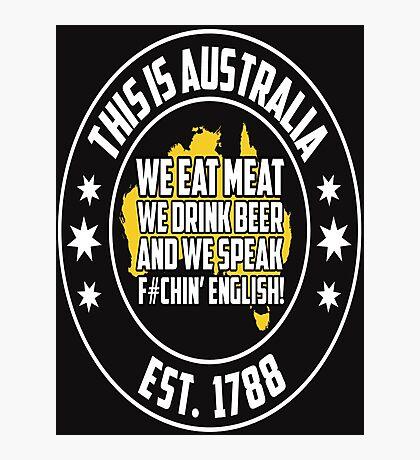 This IS Australia EAT Meat Drink Beer Speak English Photographic Print