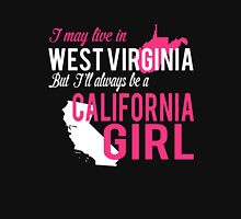 I MAY LIVE IN WEST VIRGINIA BUT I'LL ALWAYS BE A CALIFORNIA GIRL Women's Relaxed Fit T-Shirt