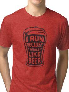 I run because I really like beer Tri-blend T-Shirt