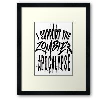 I support the zombie apocalypse Framed Print