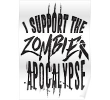 I support the zombie apocalypse Poster