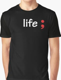 Semicolon; Life Graphic T-Shirt