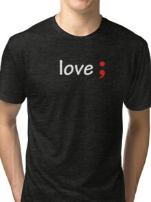 Semicolon; Love Tri-blend T-Shirt