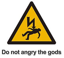 Warning Do not angry the gods by FirstRadiant