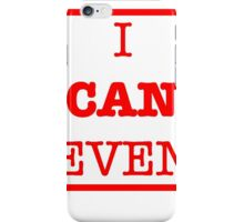 I can even iPhone Case/Skin