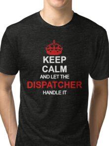 Keep Calm And Let Dispatcher Handle It Tri-blend T-Shirt