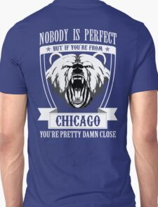 Nobody Perfect But If You 'Re From Chicago You 'Re Pretty Dam Close T-Shirt