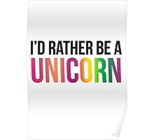 I'd rather be a UNICORN Poster