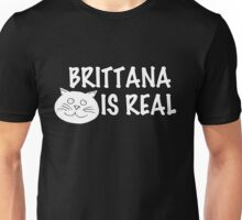 Brittana is real;  Unisex T-Shirt
