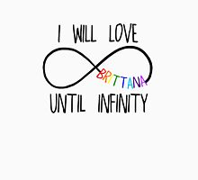 I will love Brittana until infinity. Unisex T-Shirt