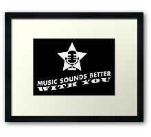 Music sounds better with you!  Framed Print