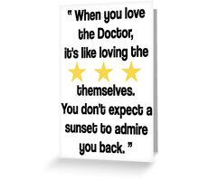 Doctor Who - When You Love the Doctor... Greeting Card