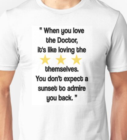 Doctor Who - When You Love the Doctor... Unisex T-Shirt