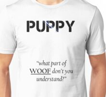 Puppy - What Part of Woof? Unisex T-Shirt