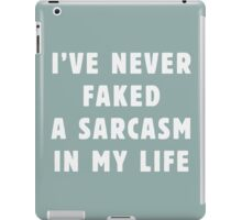 I've never faked a sarcasm in my life iPad Case/Skin