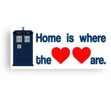 Doctor Who - Home is where the hearts are. Canvas Print