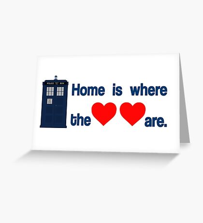 Doctor Who - Home is where the hearts are. Greeting Card