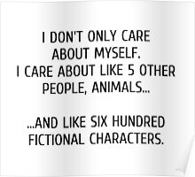 I don't only care about myself, I care about like 5 other people, animals and like six hundred fictional characters Poster