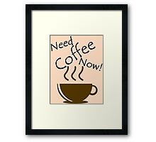 Need Coffee Now! Framed Print