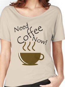 Need Coffee Now! Women's Relaxed Fit T-Shirt