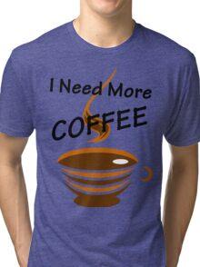 I Need More Coffee Tri-blend T-Shirt