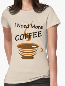 I Need More Coffee Womens Fitted T-Shirt