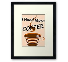 I Need More Coffee Framed Print