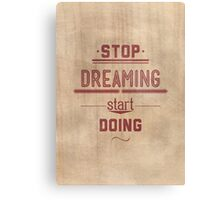 Stop dreaming start doing. Inspirational Quote Poster Canvas Print