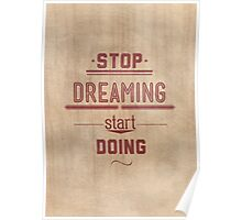 Stop dreaming start doing. Inspirational Quote Poster Poster