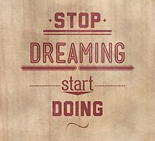 Stop dreaming start doing. Inspirational Quote Poster by softulka