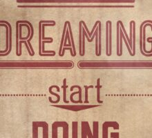 Stop dreaming start doing. Inspirational Quote Poster Sticker