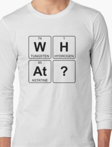W H At ? - What - Periodic Table - Chemistry - Chest Long Sleeve T-Shirt