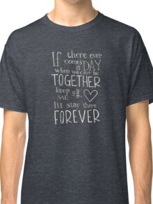 Winnie the Pooh quote - Together Forever  Classic T-Shirt