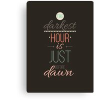 The darkest hour is just before dawn. Inspirational Quote Poster Canvas Print