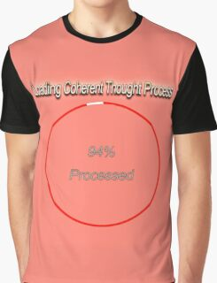 Famous humourous quotes series: Loading Coherent thought process  Graphic T-Shirt
