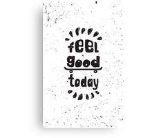 Feel good today. Motivational poster Canvas Print