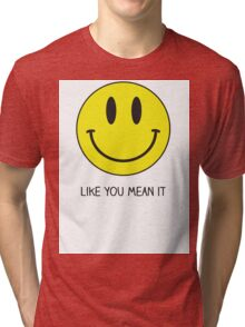 Smile like you mean it  Tri-blend T-Shirt
